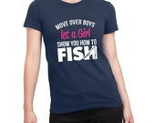 Move Over Boys Let A Girl Show You How to Fish Shirt Female Power Birthday Present Funny Shirt Loves Fishing Shirt Girls Ladies Shirt