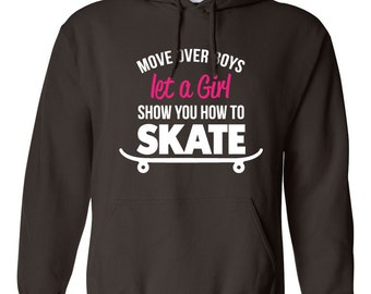 Move Over Boys Let A Girl Show you How to Skate Hoodie Super Power Birthday Present Funny Skateboarding Hoodie Skateboarder Girl Hoodie