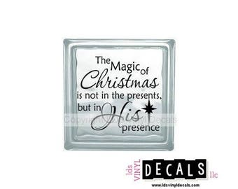 The Magic of Christmas is not in the presents, but in His presence - Christmas Vinyl Lettering for Glass Blocks - Vinyl Decals for Crafts