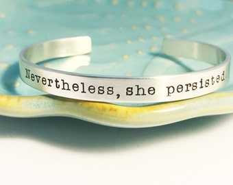Sterling Silver ~ Nevertheless she persisted ~ Feminist ~ Pantsuit Nation ~ Solidarity ~ Unity ~ Political ~ Affirmation ~ Cuff Bracelet