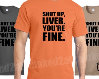 Shut up liver, you're fine beer drinking tee Mens Tshirt