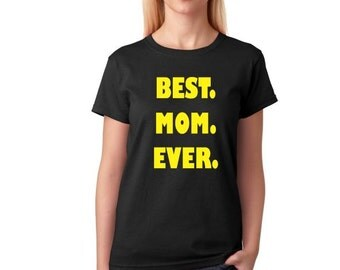 Best Mom Ever, Funny Tshirt, Sarcastic Shirt, Womens Tshirt, Womens Tee Shirt, funny tee, Funny t shirt, Gift for Wife, Gift for Girlfriend