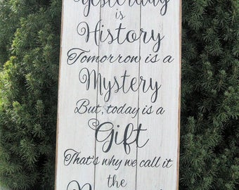 Yesterday is History Tomorrow is A Mystery But today is a Gift Thats why we call it the Present  Upcycled Farmhouse Rustic Wood Pallet Sign.