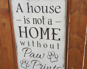 "Custom Carved Wooden Sign - ""A House Is Not A Home Without Paw Prints"""