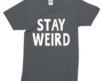 Stay Weird Funny Sayings Humorous Novelty T-Shirt For Men Women Funny Gift Screen Printed Tee Mens Ladies Womens Tees