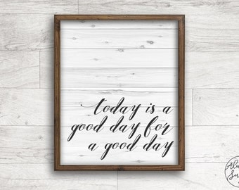 Quote printable, Vintage Print, Today is a Good Day for a Good Day, Farmhouse Print - INSTANT DOWNLOAD - 8x10, 5x7, 4x6