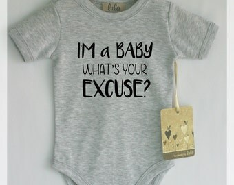 I'm a baby what's your excuse? Cute and funny baby bodysuit. Modern baby clothes.