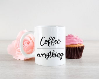 Coffee Mug, 11 oz, Coffee over Everything, Mother's Day Gift, Corporate Gift, Office, Housewarming Gift, Gift for Her, Home Office, Ceramic