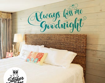 Bedroom Decal - Always Kiss Me Goodnight