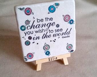 Inspirational Graduation Gift - Desk Art With Custom Easel - Tile Coaster - Be the Change Gandhi Design