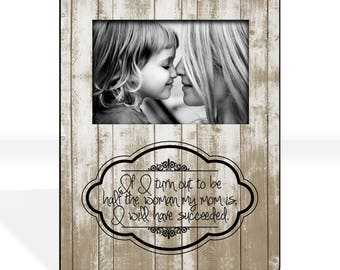 Mother's Day Gift From Daughter Gift for Mom Custom Photo Frame Mother Daughter Photo Gift for Mothers Picture Frame Rustic Custom Quote