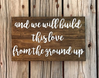 And we will build this love from the ground up
