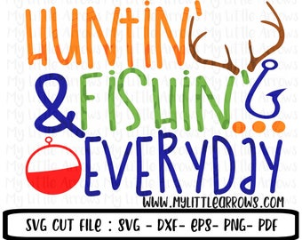 hunting and fishing everyday SVG, DXF, EPS, png Files for Cutting Machines Cameo Cricut - hunting svg - fishing svg - bobber svg - boy svg