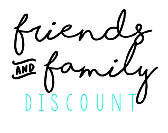 Family & Friends DISCOUNT