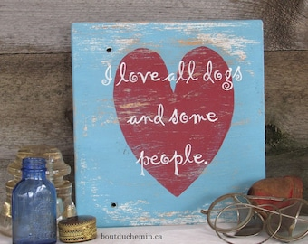 I love all dogs and some people, hand painted wood sign