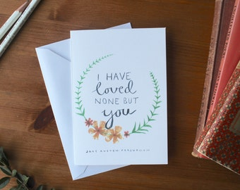 Jane Austen Persuasion Romantic Love Card-| Valentines 'I have loved none but you' - Wedding Anniversary Card for Her