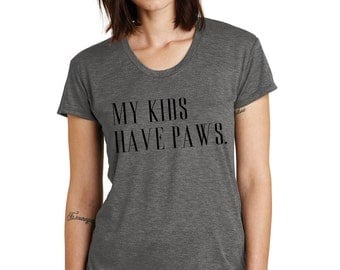 My Kids Have Paws Women's Tee Shirt My Kid Has Paws