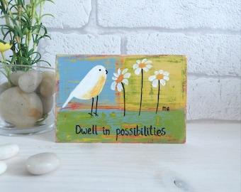 Dwell In Possibilities, Original Acrylic Bird Painting, Wooden block Mini Art