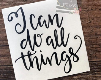 I can do all things through Christ | Philipians 4:13 | Bible Verse Decal | Christian Decal | Car Decal | Yeti Decal | Inspirational Decal