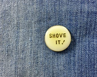 Shove It Enamel Lapel Pin, Vintage Sassy Hat Pins, Retro Pinback Buttons, Rude, Attitude, Pingame Collector, Take This Job, Up Yours, Mature