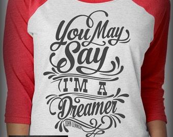 You May Say I'm A Dreamer - John Lennon Raglan Shirt