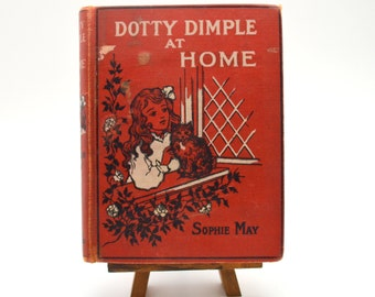 Dotty Dimple at Home by Sophie May, Antique Children's Book, Illustrated, 1909 Edition