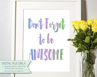 Don't Forget to be Awesome - DIY Printable Art - Inspirational Quote - Watercolor Typography {INSTANT DOWNLOAD 8x10}