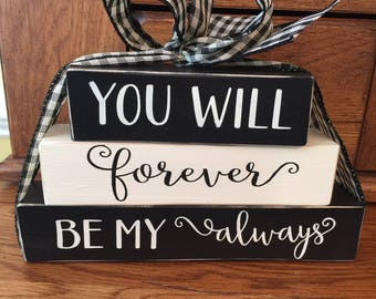 You Will Forever Be My Always - Valentines Day Gift -Stacked Wood Blocks - Gift for Her - Gift for Him - Anniversary Gift - Valentine Gift