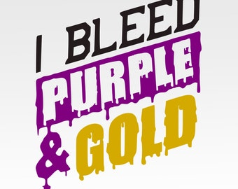 I Bleed ,purple gold  ,LSU,svg, dxf,eps cutting file for use Silhouette Studio and Cricut Design Space