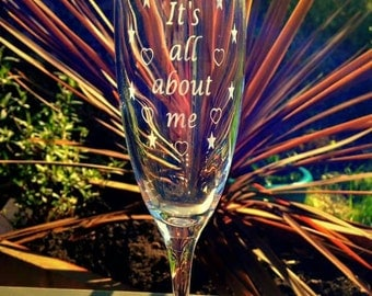 It's all about me - Engraved Champagne Flute - Handmade
