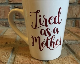 Funny Tired As A Mother Mom Coffee Mug--Great Mother's Day Gift