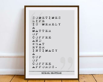 "Richard Brautigan quote - ""Sometimes life is..."" inspirationless poetry quote - Digital Download - art Coffee"