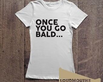 Once You Go Bald Women's T-Shirt Humour Tee