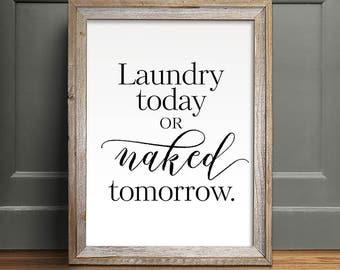 Laundry Today Or Naked Tomorrow, PRINTABLE Art, Bathroom Art, Teen Room  Decor,