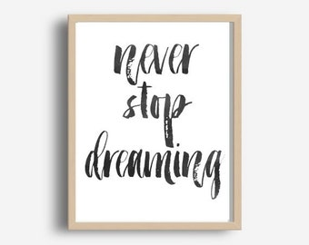 Never Stop Dreaming, Inspirational Poster,  Printable Wall Art, Motivational Print, Typography Print, Home wall Art, digital Download
