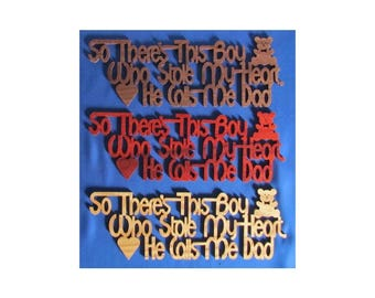 So There's This Boy/Girl Who Stole My Heart. He/She Calls Me Dad - Hand Cut Wall Hanging - Available In 3 Different Woods