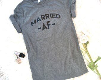 Married AF Shirt for Women, Married shirt, Married AF Shirt, Graphic tee, AF t-shirt, wedding  gift, Newlyweds shirts, honeymoon gift, cute