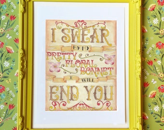 I Swear By My Pretty Floral Bonnet I will End you - Firefly Poster - 8x10 Quote Art Print