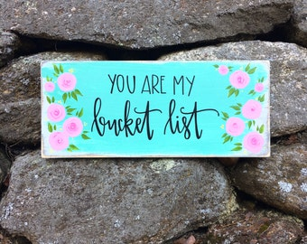 You Are My Bucket List - Wood Sign