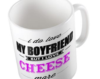 I Do LOVE My Boyfriend but I love CHEESE More Mug