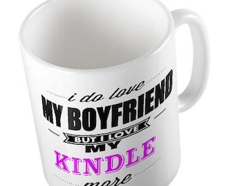 I Do LOVE My Boyfriend but I love MY KINDLE More Mug