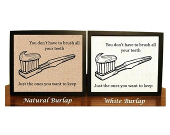 Funny Toothbrush Bathroom Burlap Print  You dont have to brush all your teeth Just the ones you want to keep   Funny Bathroom Decor