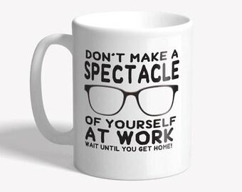 Funny mug: 'don't make a spectacle' - Funny coffee mug - office mug, staff mug, funny gift for him - funny gift for her - ceramic mug