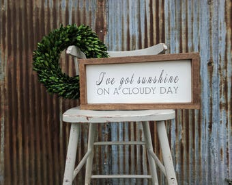 Rustic farmhouse inspired 'I've got sunshine on a cloudy day' framed wood sign