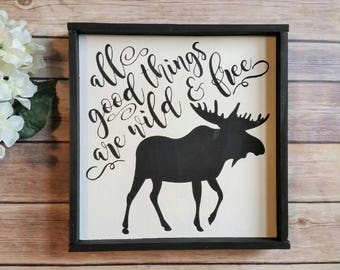 All Good Things are Wild and Free, Hand Painted Wood Sign with Frame, Nursery Decor, Wild and Free Decor, Woodland Decor, Cabin Decor,