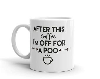 11 oz Coffee Mug: After This Coffee I'm Off For A Poo