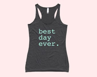 Best Day Ever. - Fit or Flowy Tank