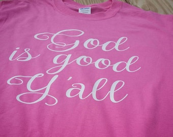 God is good, God is good y'all, Christian tee, simply southern,  southern tee, southern shirt, Inspirational