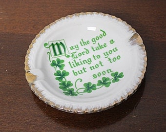 Vintage Irish Toast Ashtray - May the good Lord take a liking to you but not too soon
