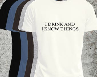 I Drink And I Know Things, Mens Shirt, Women Flattering Fit T-Shirt also available, I Drink And I Know Things, Fun Shirt